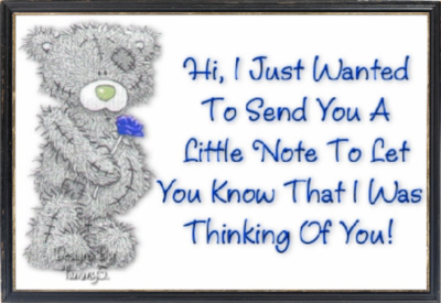 Hi, I just wanted to send you a little not to let you know that I was thinking of you!